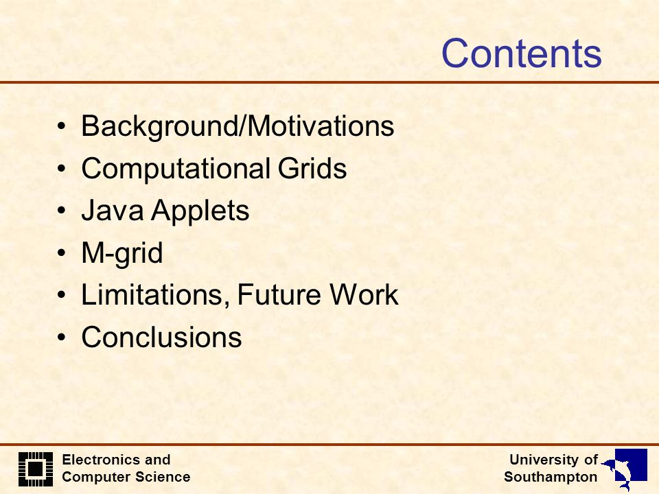 University of Southampton Electronics and Computer Science Contents Background/Motivations Computational Grids Java Applets M-grid Limitations, Future Work Conclusions