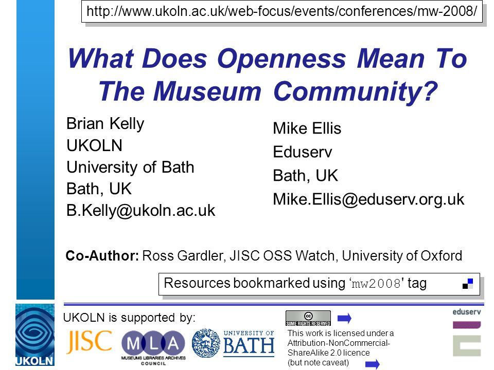 2 About The Facilitators Brian Kelly: UK Web Focus – a national Web advisory post Based at UKOLN, a national centre of expertise in digital information management, located at University of Bath, UK Advisor to HE and cultural heritage sectors Mike Ellis: Head of Web for the National Museum of Science and Industry for 7 years Now working at Eduserv, Bath Interests include user generated content, Web 2.0, ubiquitous computing and innovation and how to exploit these to gain maximum benefit for cultural institutions BK Introduction