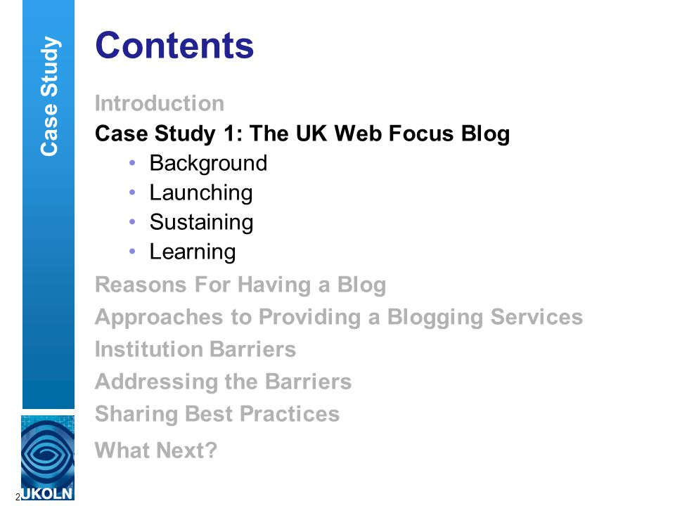 2 Contents Introduction Case Study 1: The UK Web Focus Blog Background Launching Sustaining Learning Reasons For Having a Blog Approaches to Providing a Blogging Services Institution Barriers Addressing the Barriers Sharing Best Practices What Next.