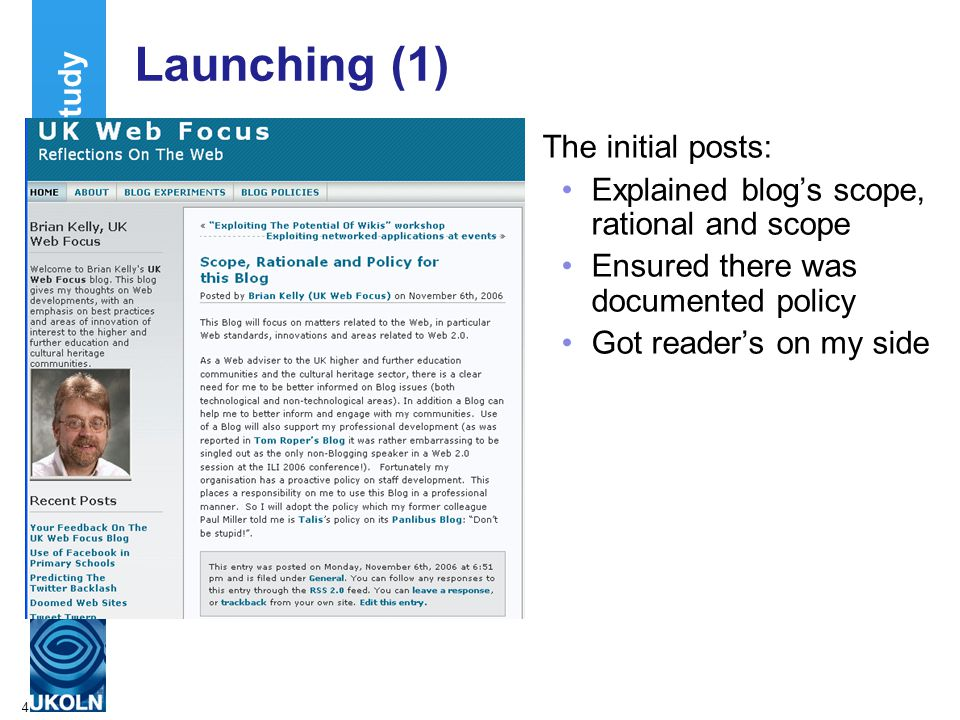 4 Launching (1) The initial posts: Explained blog's scope, rational and scope Ensured there was documented policy Got reader's on my side Case Study