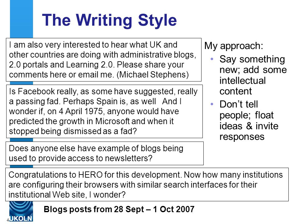 4 The Writing Style My approach: Say something new; add some intellectual content Don't tell people; float ideas & invite responses I am also very interested to hear what UK and other countries are doing with administrative blogs, 2.0 portals and Learning 2.0.