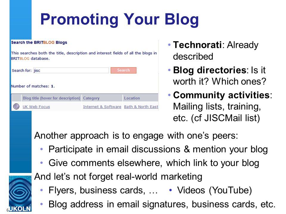 6 Promoting Your Blog Technorati: Already described Blog directories: Is it worth it.