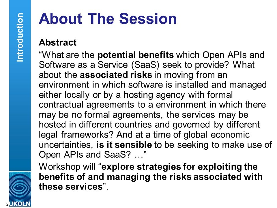 A centre of expertise in digital information managementwww.ukoln.ac.uk 2 About The Session Abstract What are the potential benefits which Open APIs and Software as a Service (SaaS) seek to provide.
