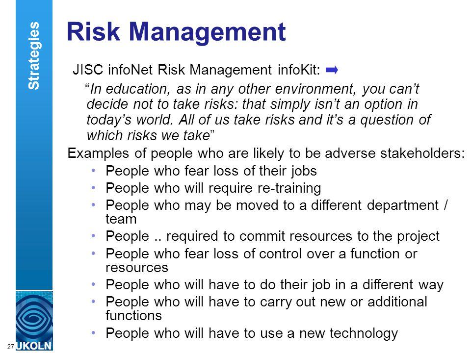 """A centre of expertise in digital information managementwww.ukoln.ac.uk 27 Risk Management JISC infoNet Risk Management infoKit: """"In education, as in a"""
