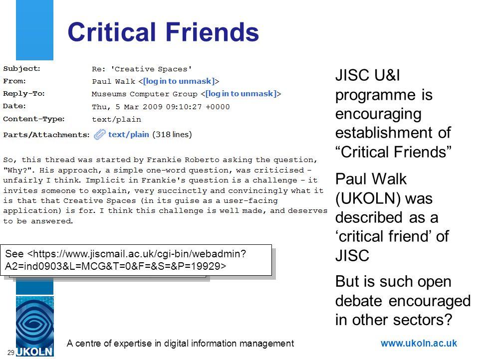 "A centre of expertise in digital information managementwww.ukoln.ac.uk 29 Critical Friends JISC U&I programme is encouraging establishment of ""Critica"