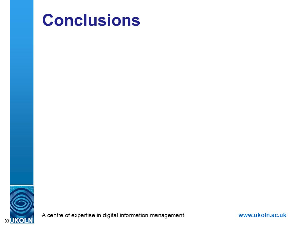 A centre of expertise in digital information managementwww.ukoln.ac.uk 33 Conclusions
