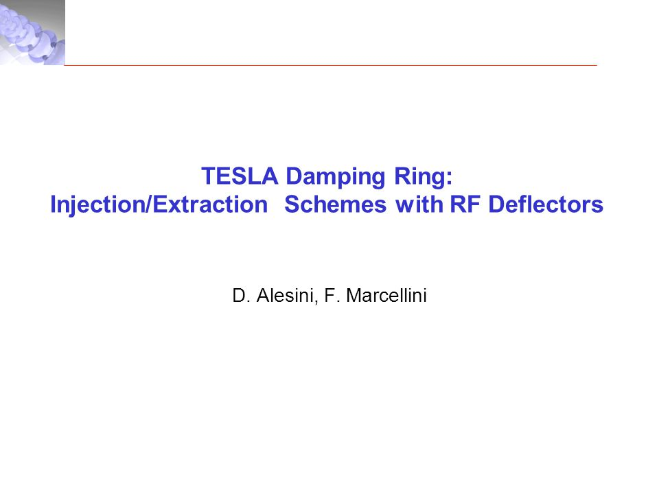 TESLA Damping Ring: Injection/Extraction Schemes with RF Deflectors D. Alesini, F. Marcellini