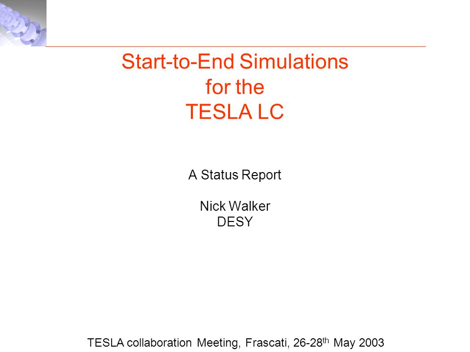 Start-to-End Simulations for the TESLA LC A Status Report Nick Walker DESY TESLA collaboration Meeting, Frascati, 26-28 th May 2003