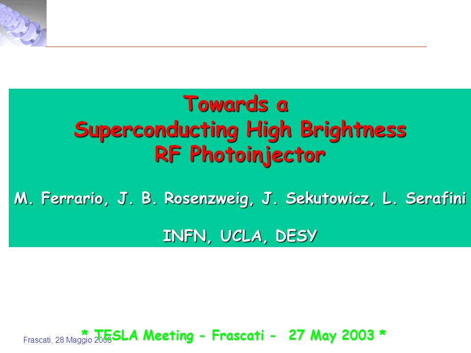 Frascati, 28 Maggio 2003 * TESLA Meeting - Frascati - 27 May 2003 * Towards a Superconducting High Brightness RF Photoinjector M.