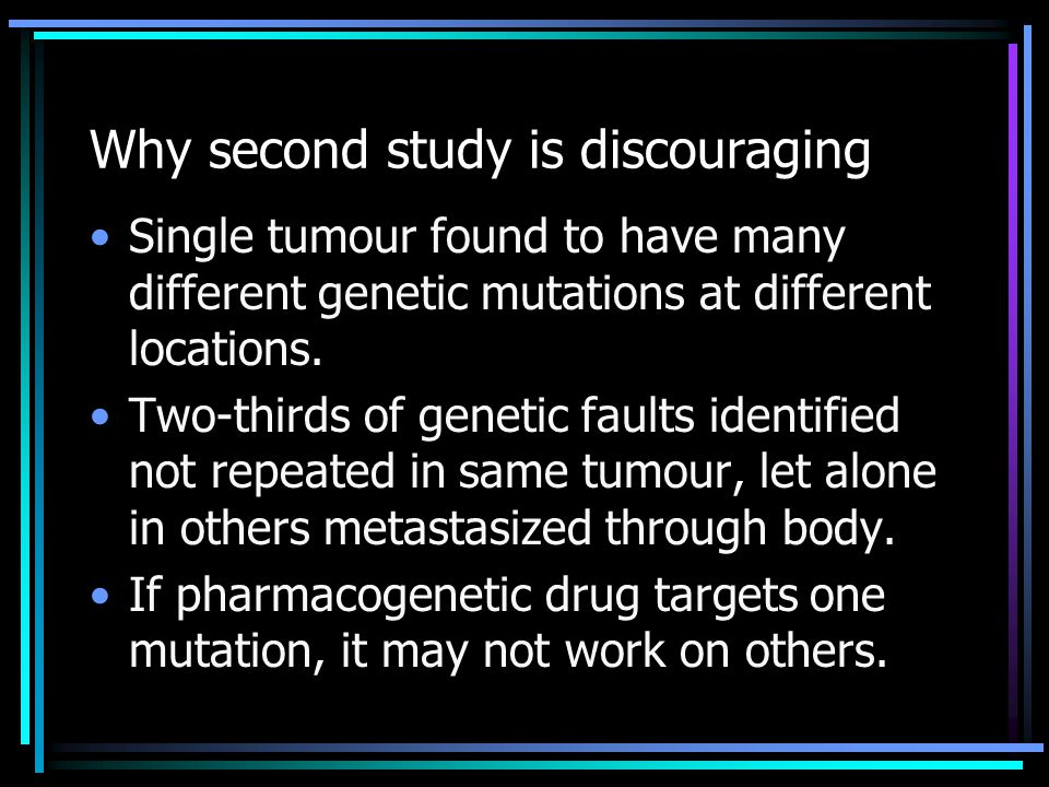 Why second study is discouraging Single tumour found to have many different genetic mutations at different locations.