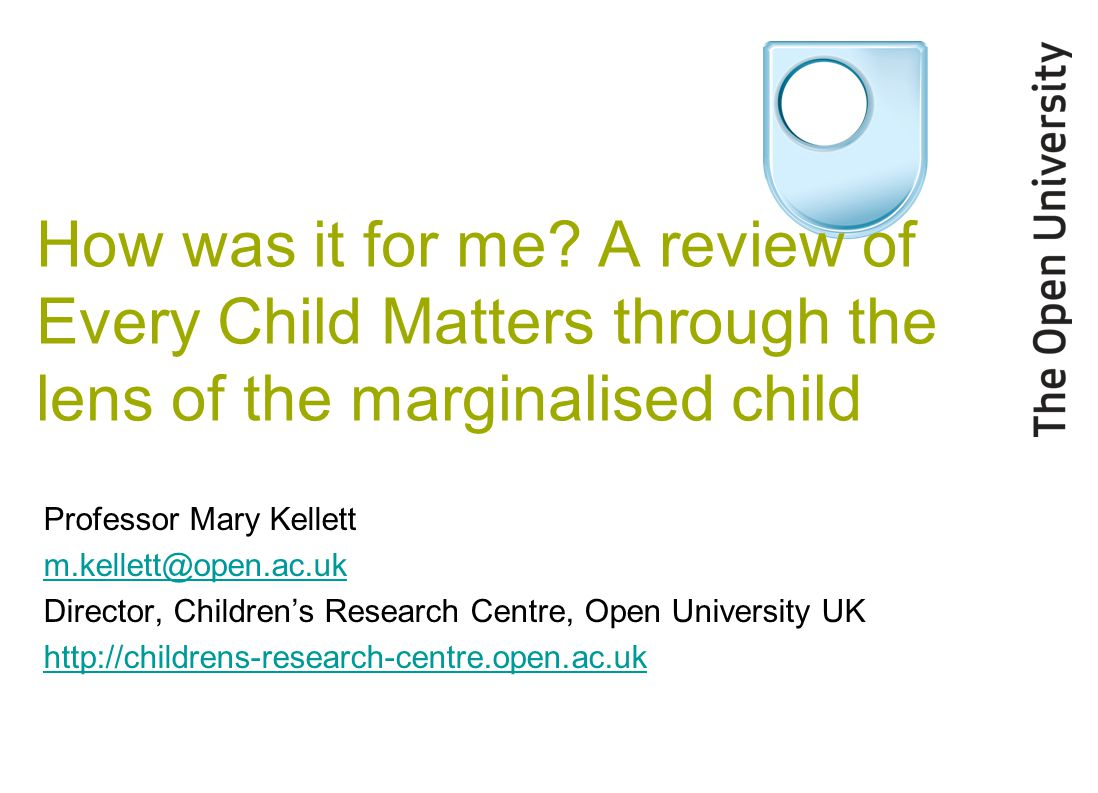Introduction ECM aimed to put the child at the centre of provision – 'team around the child' – attend to children's holistic needs and emphasize wellbeing as a human right This presentation explores ECM wellbeing indicators through the lens of marginalized children and reviews the extent to which their views are being accommodated focuses on issues of disadvantage, diversity and marginalisation from a rights' perspective a few snap shots of children's lived experiences to stimulate discussion and debate