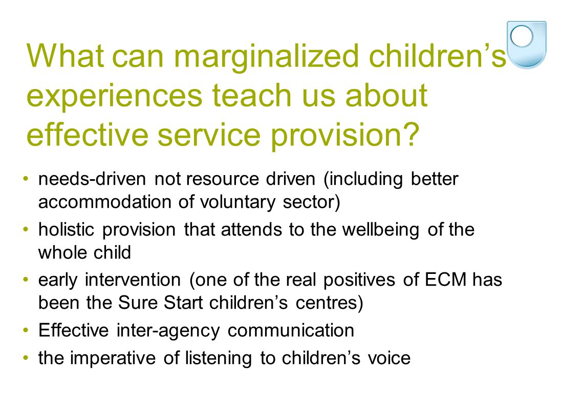 What can marginalized children's experiences teach us about effective service provision? needs-driven not resource driven (including better accommodat