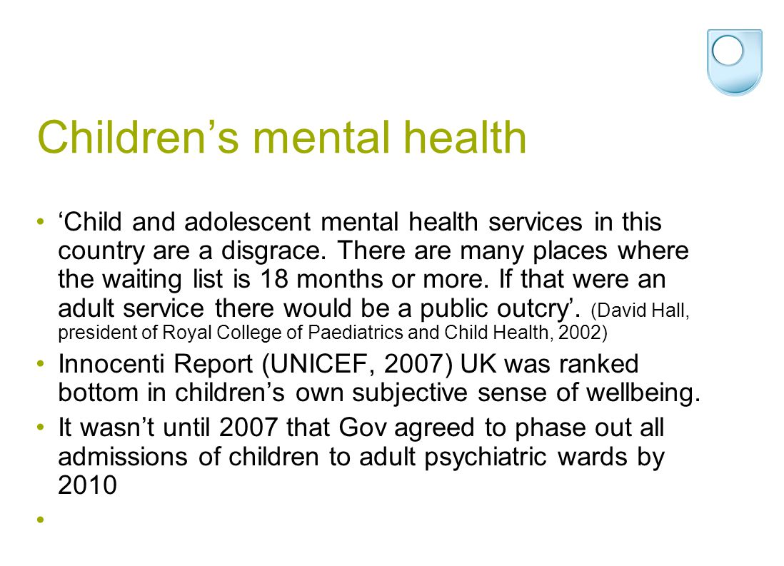 Children's mental health 'Child and adolescent mental health services in this country are a disgrace. There are many places where the waiting list is