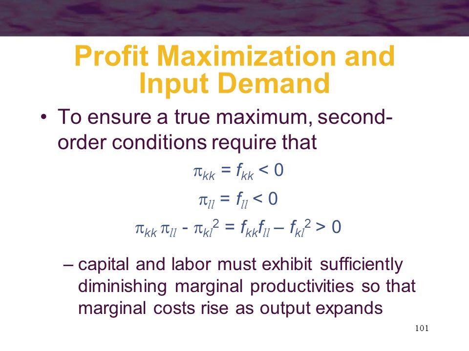 101 Profit Maximization and Input Demand To ensure a true maximum, second- order conditions require that  kk = f kk < 0  ll = f ll < 0  kk  ll - 