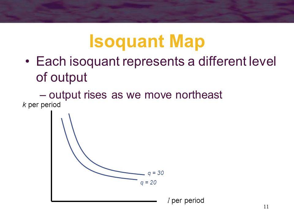 11 Isoquant Map l per period k per period Each isoquant represents a different level of output –output rises as we move northeast q = 30 q = 20