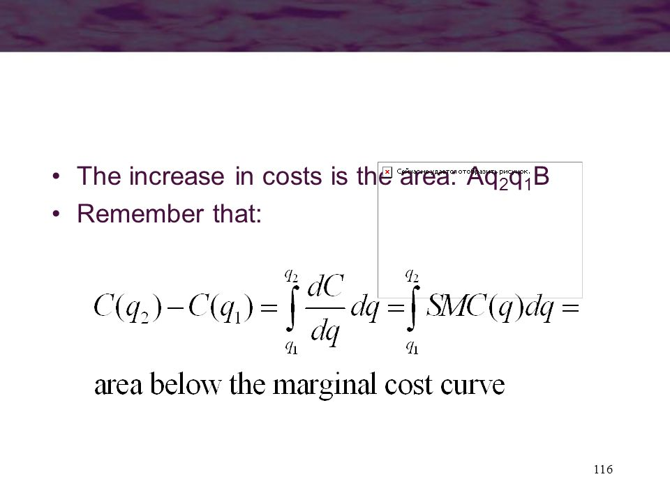 116 The increase in costs is the area: Aq 2 q 1 B Remember that:
