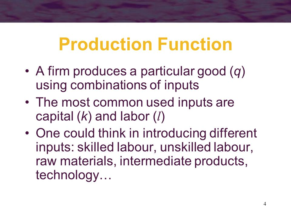 4 Production Function A firm produces a particular good (q) using combinations of inputs The most common used inputs are capital (k) and labor ( l ) O