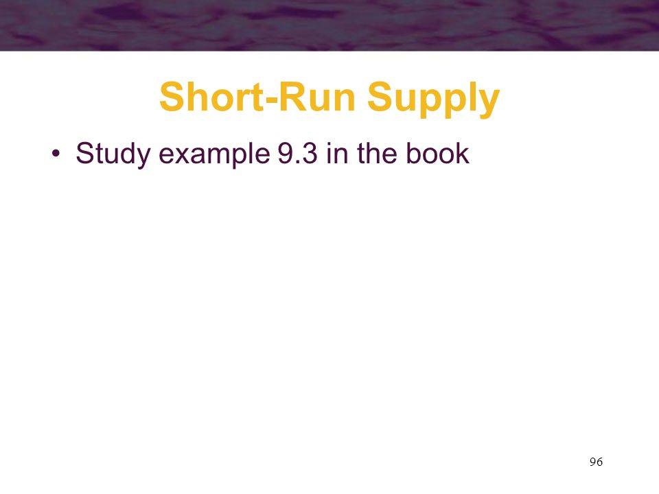 96 Short-Run Supply Study example 9.3 in the book