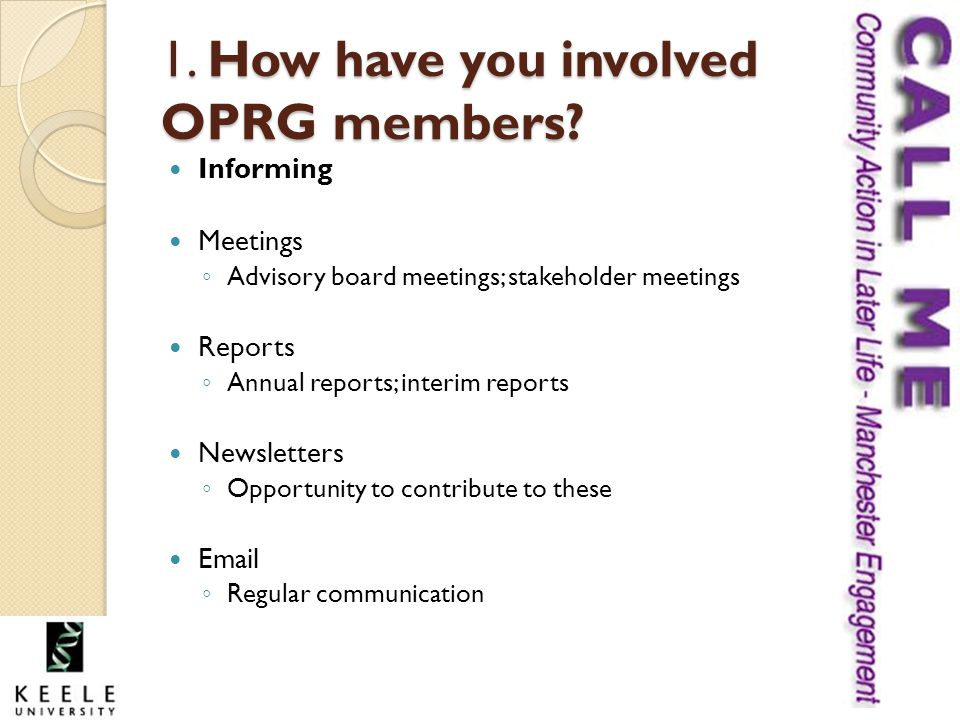 1. How have you involved OPRG members? Informing Meetings ◦ Advisory board meetings; stakeholder meetings Reports ◦ Annual reports; interim reports Ne