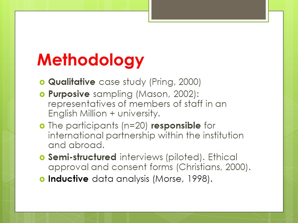 Methodology  Qualitative case study (Pring, 2000)  Purposive sampling (Mason, 2002): representatives of members of staff in an English Million + university.
