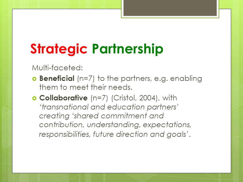 Strategic Partnership Multi-faceted:  Beneficial (n=7) to the partners, e.g.