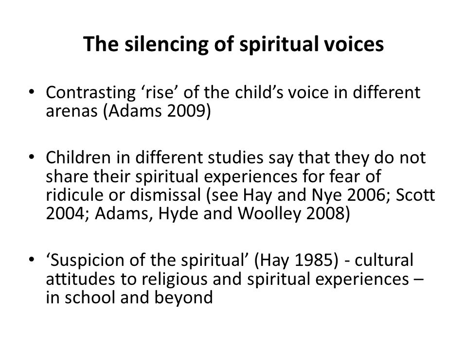 The silencing of spiritual voices Contrasting 'rise' of the child's voice in different arenas (Adams 2009) Children in different studies say that they