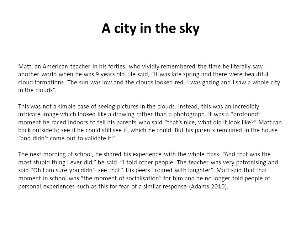 A city in the sky Matt, an American teacher in his forties, who vividly remembered the time he literally saw another world when he was 9 years old. He