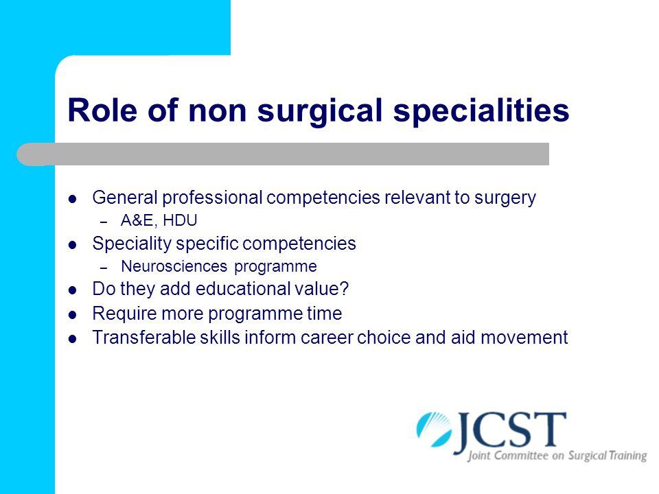 Role of non surgical specialities General professional competencies relevant to surgery – A&E, HDU Speciality specific competencies – Neurosciences pr