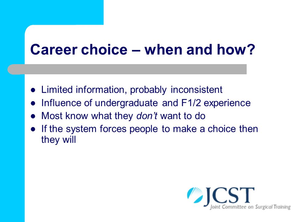 Career choice – when and how? Limited information, probably inconsistent Influence of undergraduate and F1/2 experience Most know what they don't want
