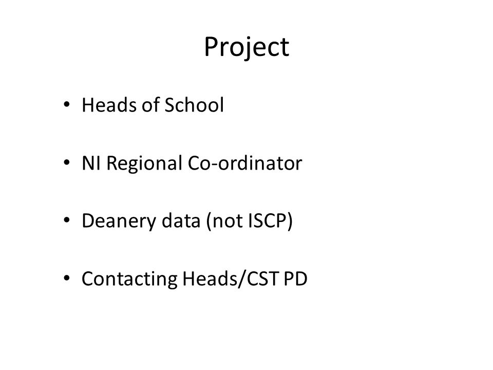 Project Heads of School NI Regional Co-ordinator Deanery data (not ISCP) Contacting Heads/CST PD