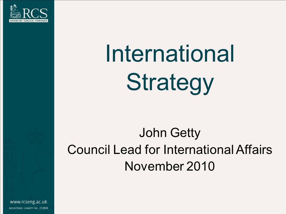 International Strategy John Getty Council Lead for International Affairs November 2010