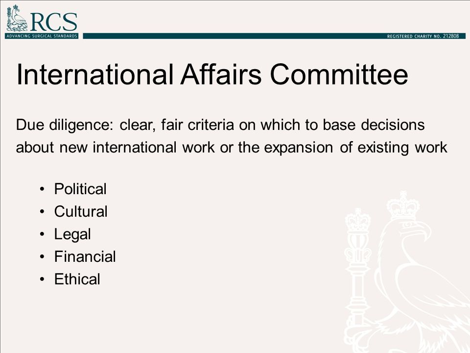 International Affairs Committee Due diligence: clear, fair criteria on which to base decisions about new international work or the expansion of existi