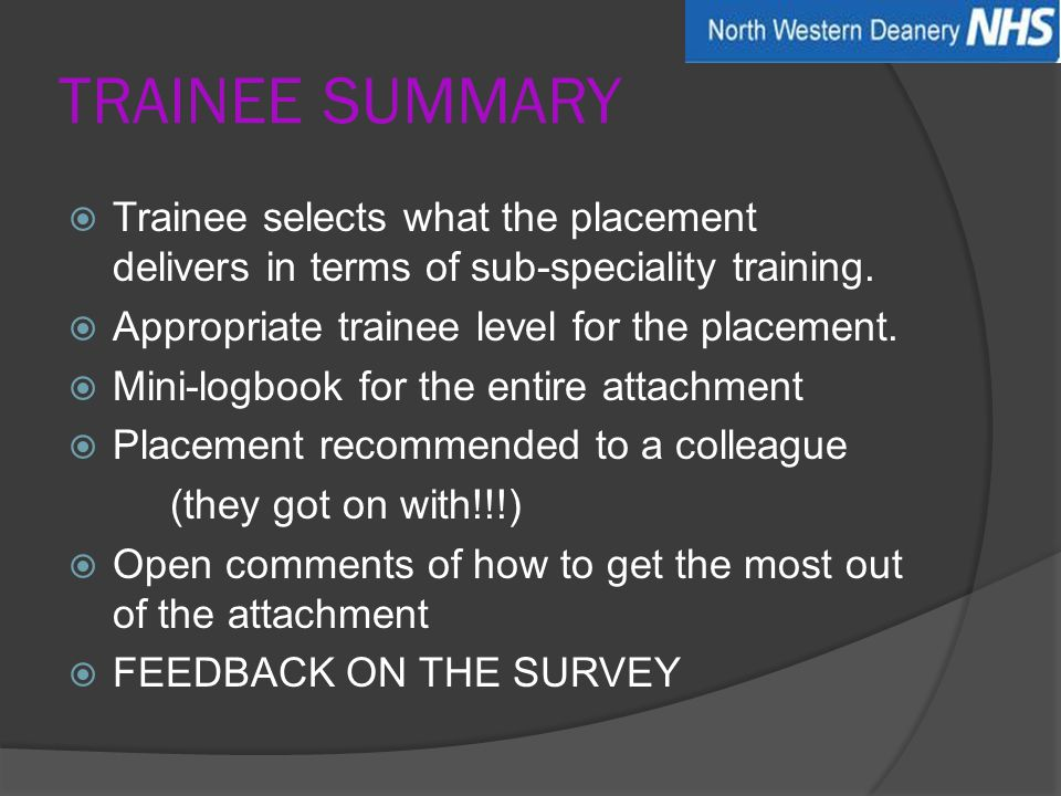 TRAINEE SUMMARY  Trainee selects what the placement delivers in terms of sub-speciality training.  Appropriate trainee level for the placement.  Mi