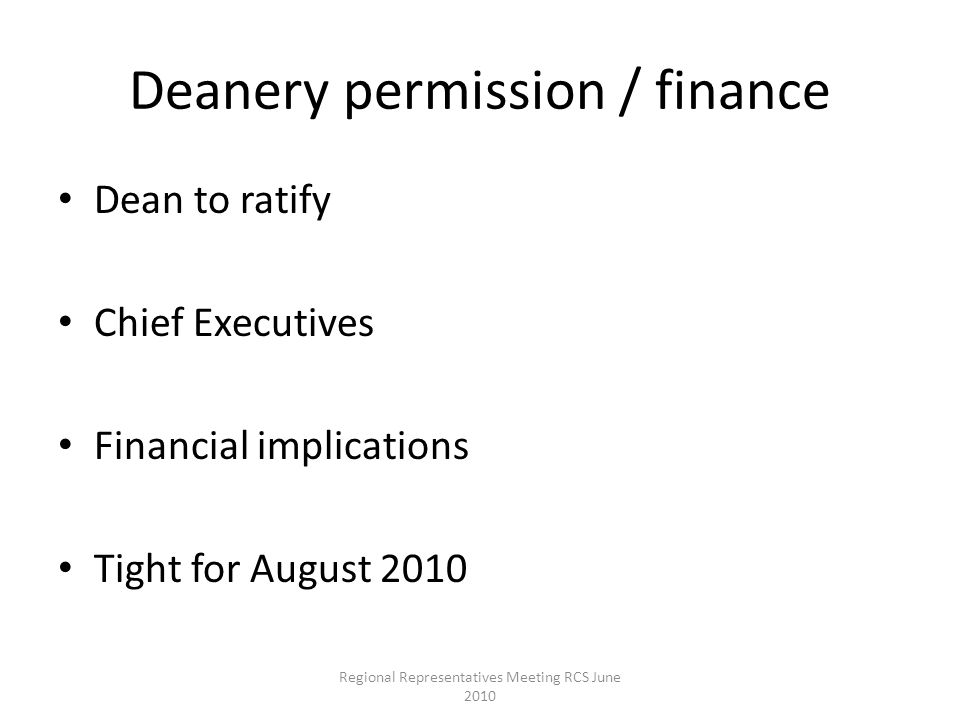 Deanery permission / finance Dean to ratify Chief Executives Financial implications Tight for August 2010 Regional Representatives Meeting RCS June 20