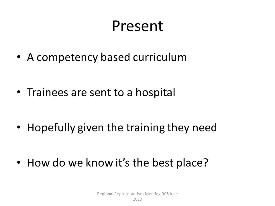 Present A competency based curriculum Trainees are sent to a hospital Hopefully given the training they need How do we know it's the best place? Regio