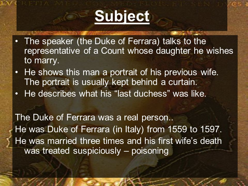 Subject The speaker (the Duke of Ferrara) talks to the representative of a Count whose daughter he wishes to marry.