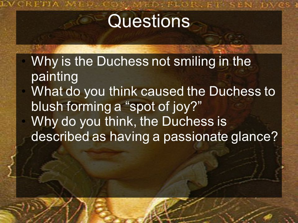 Key Questions 1.Find clues about how the Duke feels about the picture of his last Duchess.