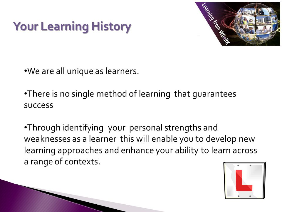 Your Learning History We are all unique as learners.