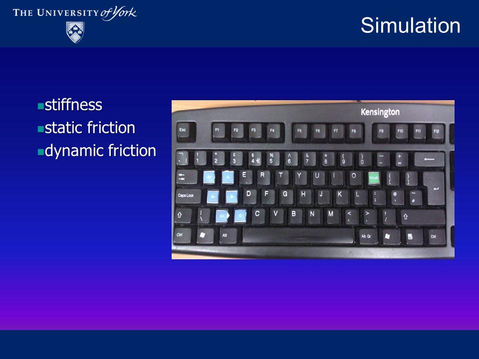 Simulation stiffness stiffness static friction static friction dynamic friction dynamic friction
