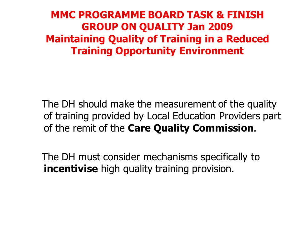 Future direction expectations are becoming increasingly explicit MMC PROGRAMME BOARD TASK & FINISH GROUP ON QUALITY Jan 2009 Maintaining Quality of Training in a Reduced Training Opportunity Environment