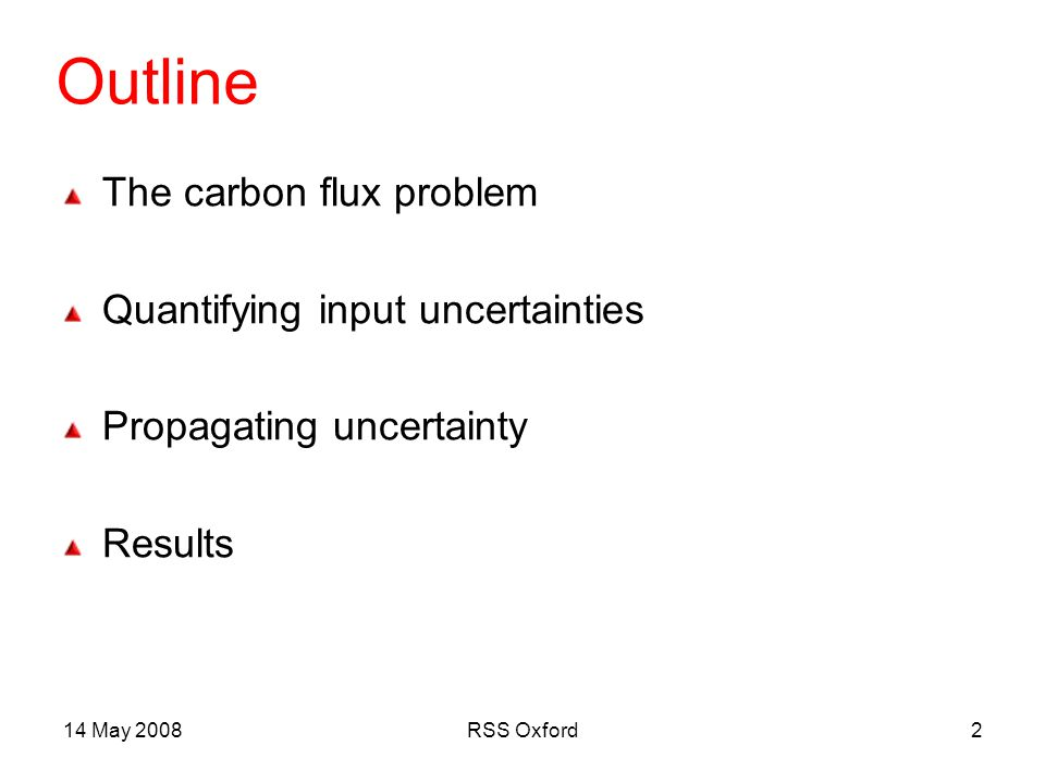 14 May 2008RSS Oxford2 Outline The carbon flux problem Quantifying input uncertainties Propagating uncertainty Results