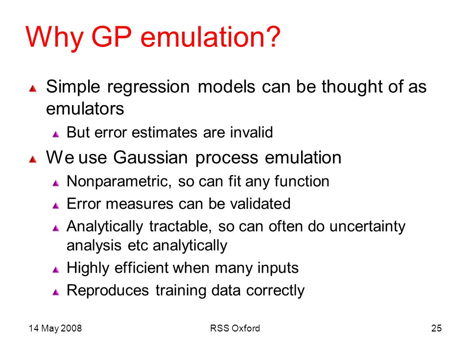 14 May 2008RSS Oxford25 Why GP emulation.