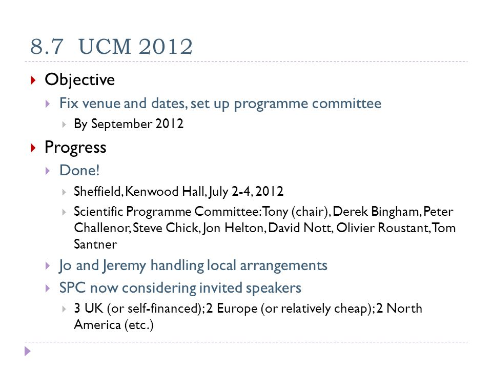 8.7 UCM 2012  Objective  Fix venue and dates, set up programme committee  By September 2012  Progress  Done.
