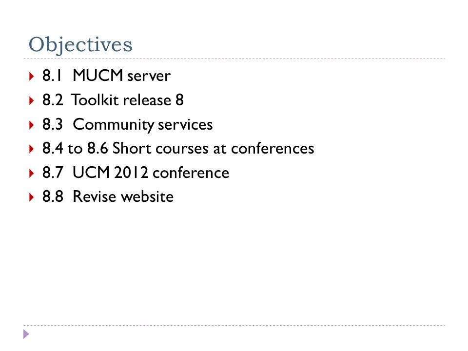 Objectives  8.1 MUCM server  8.2 Toolkit release 8  8.3 Community services  8.4 to 8.6 Short courses at conferences  8.7 UCM 2012 conference  8.8 Revise website