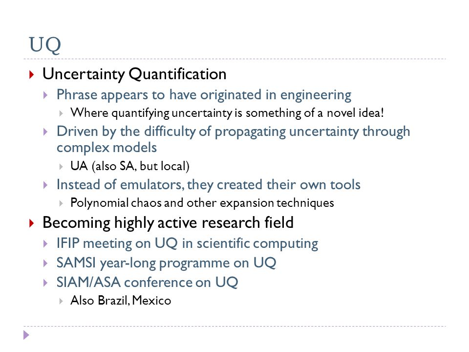 UQ  Uncertainty Quantification  Phrase appears to have originated in engineering  Where quantifying uncertainty is something of a novel idea.