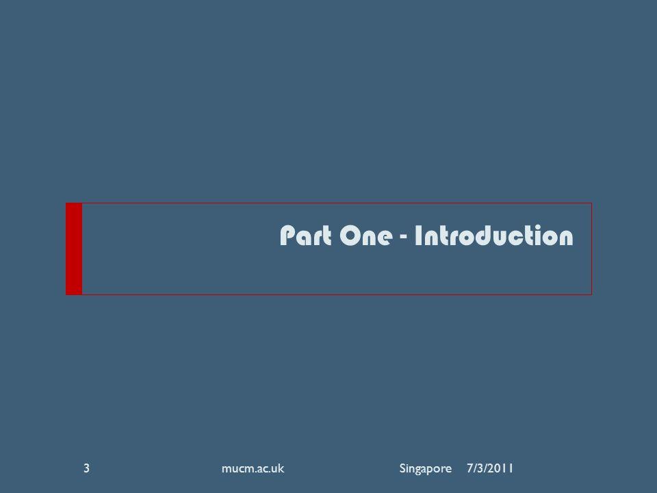 Part One - Introduction 7/3/2011mucm.ac.uk Singapore3