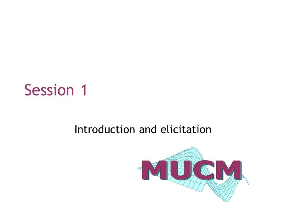 Session 1 Introduction and elicitation