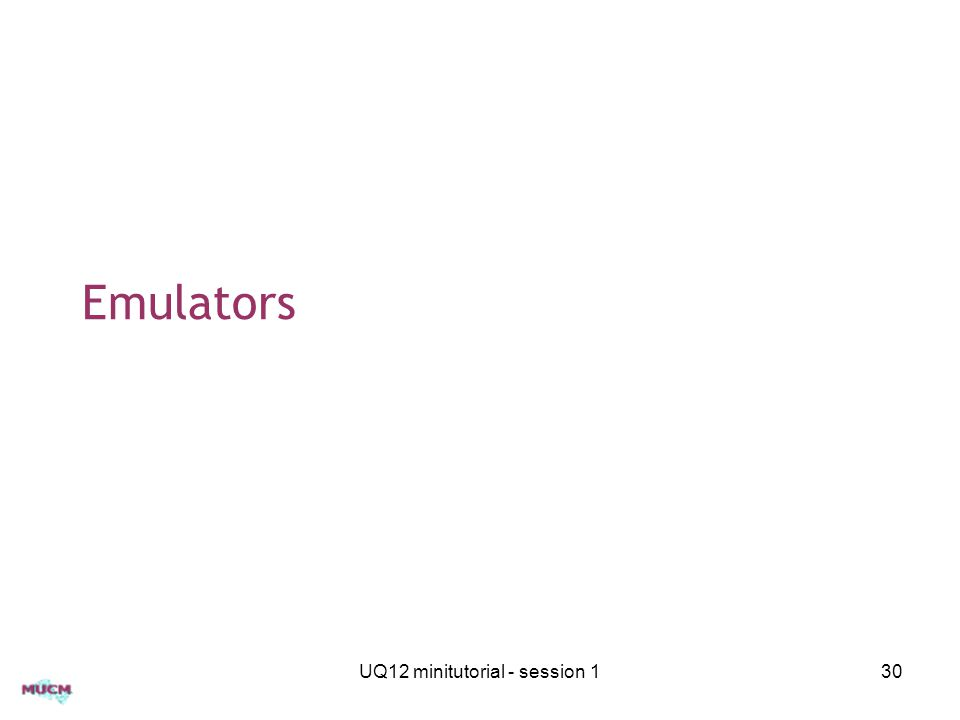 Emulators UQ12 minitutorial - session 130