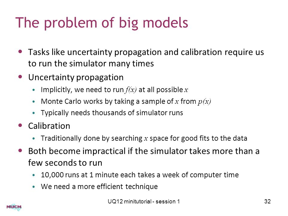 The problem of big models Tasks like uncertainty propagation and calibration require us to run the simulator many times Uncertainty propagation Implic