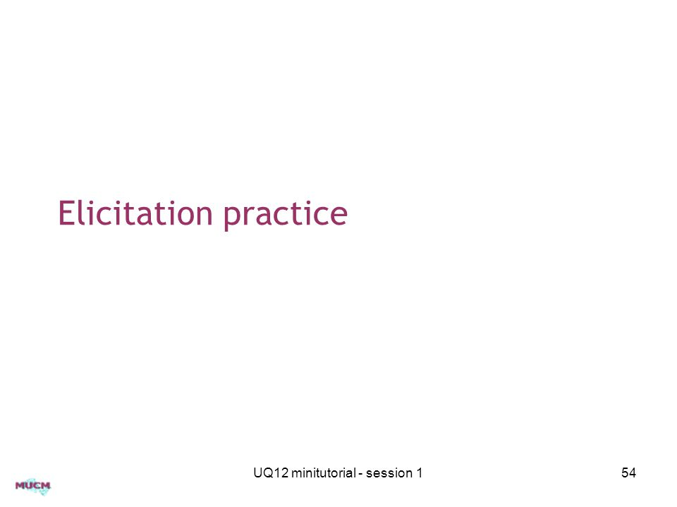 Elicitation practice UQ12 minitutorial - session 154